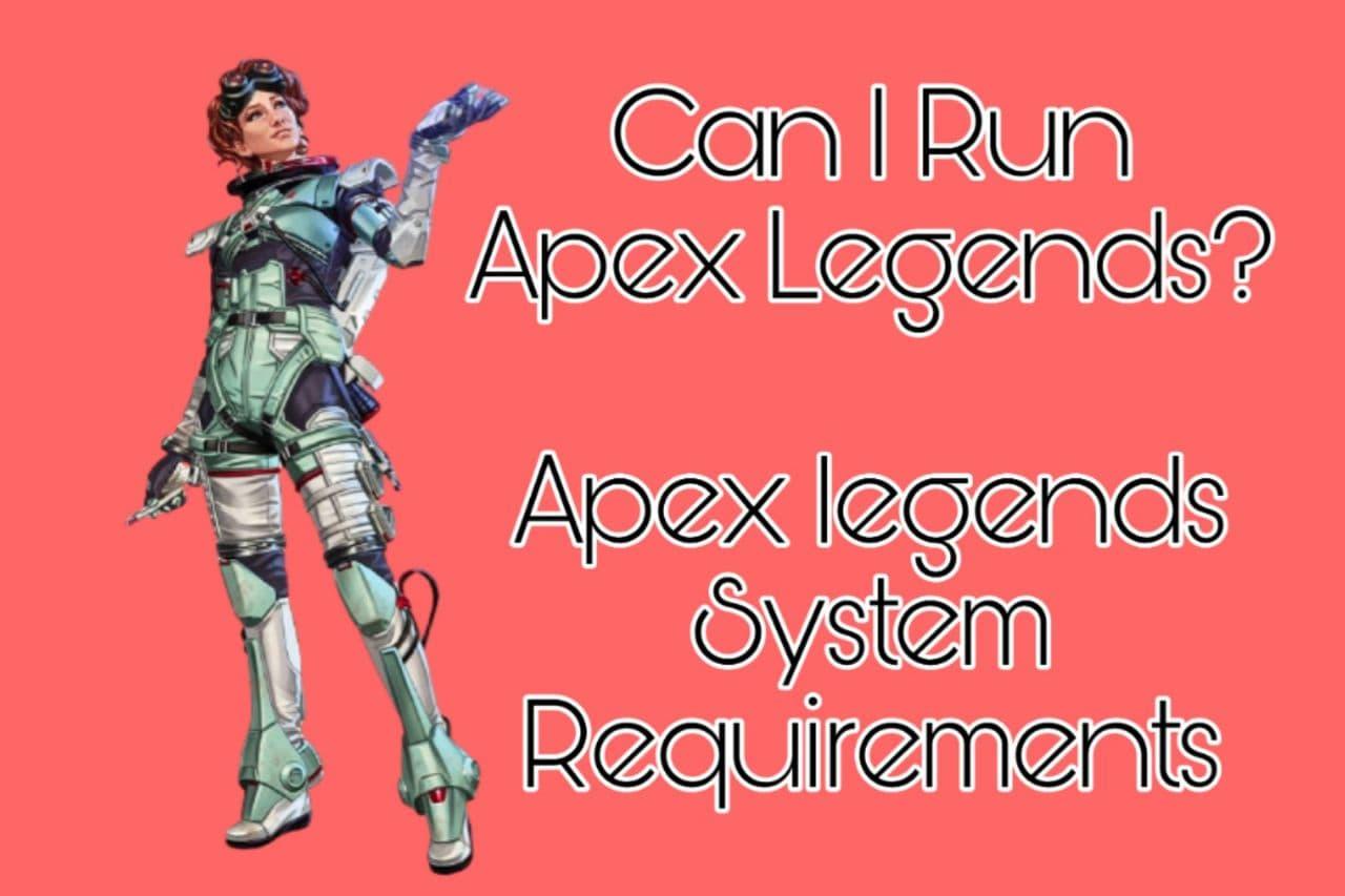 Can I Run Apex Legends